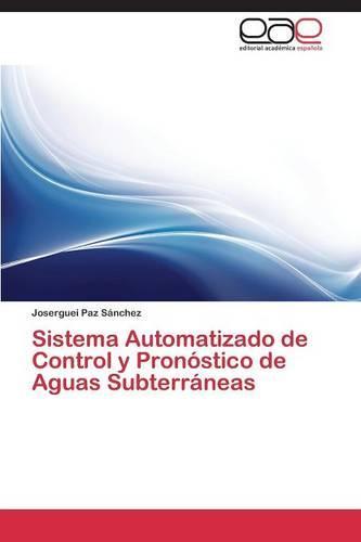 Sistema Automatizado de Control Y Pronostico de Aguas Subterraneas (Paperback)