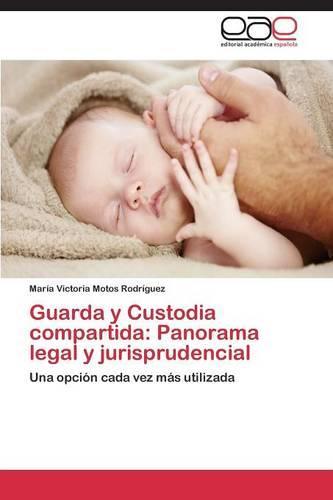 Guarda y Custodia Compartida: Panorama Legal y Jurisprudencial (Paperback)