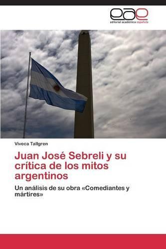Juan Jose Sebreli y Su Critica de Los Mitos Argentinos (Paperback)