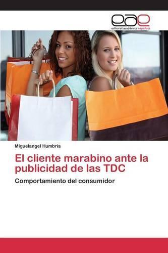 El Cliente Marabino Ante La Publicidad de Las Tdc (Paperback)
