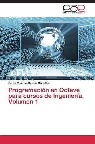 Programacion En Octave Para Cursos de Ingenieria. Volumen 1 (Paperback)
