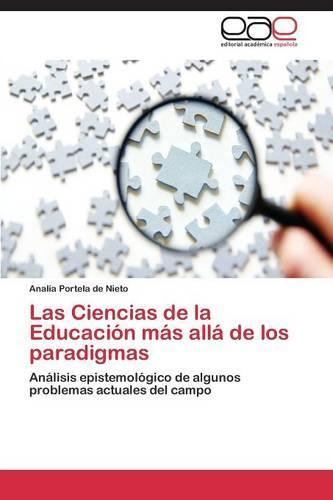 Las Ciencias de La Educacion Mas Alla de Los Paradigmas (Paperback)