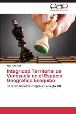Integridad Territorial de Venezuela En El Espacio Geografico Esequibo (Paperback)