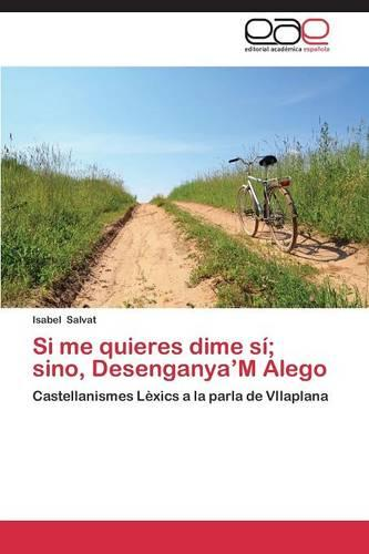 Si Me Quieres Dime Si; Sino, Desenganya'm Alego (Paperback)