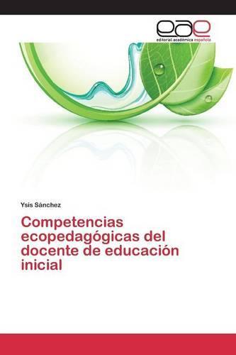 Competencias Ecopedagogicas del Docente de Educacion Inicial (Paperback)