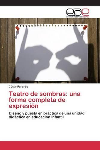 Teatro de Sombras: Una Forma Completa de Expresion (Paperback)