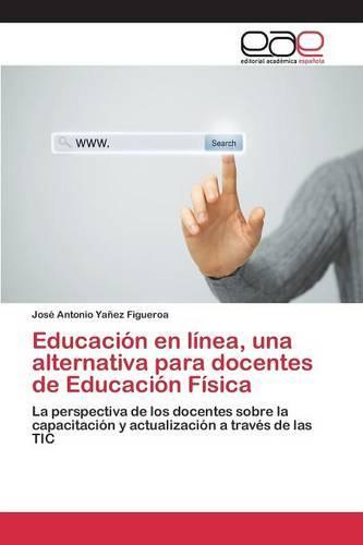 Educacion En Linea, Una Alternativa Para Docentes de Educacion Fisica (Paperback)