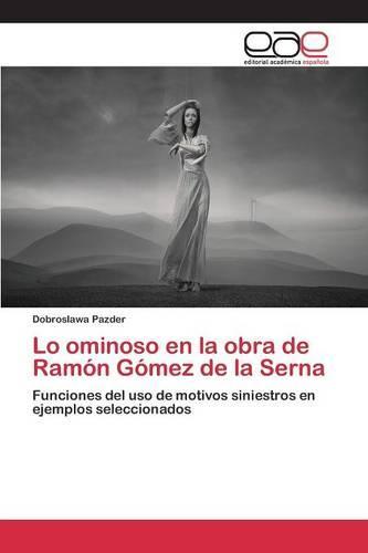 Lo Ominoso En La Obra de Ramon Gomez de La Serna (Paperback)