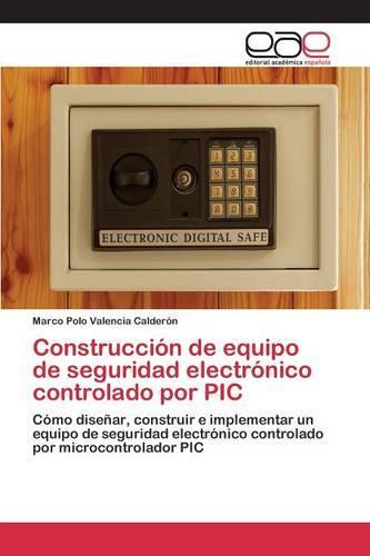 Construccion de Equipo de Seguridad Electronico Controlado Por PIC (Paperback)