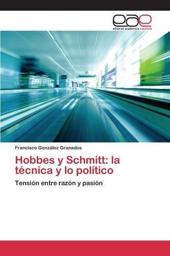 Hobbes y Schmitt: La Tecnica y Lo Politico (Paperback)