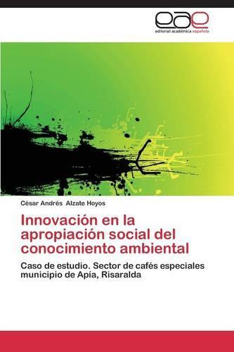 Innovacion En La Apropiacion Social del Conocimiento Ambiental (Paperback)