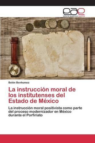 La Instruccion Moral de Los Institutenses del Estado de Mexico (Paperback)