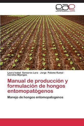 Manual de Produccion y Formulacion de Hongos Entomopatogenos (Paperback)