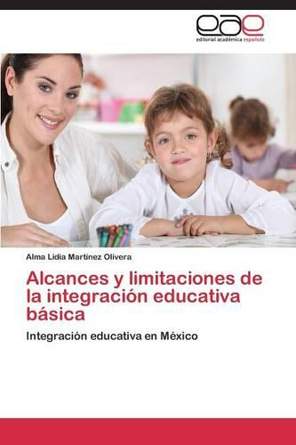 Alcances y Limitaciones de la Integracion Educativa Basica (Paperback)