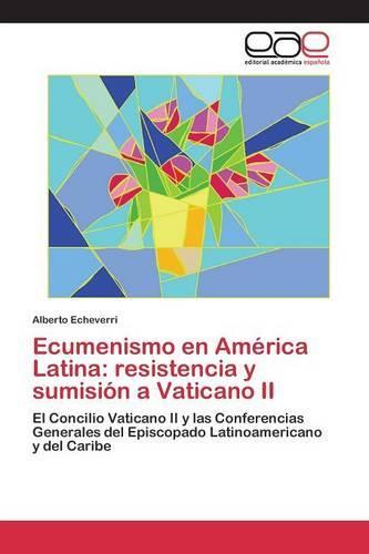 Ecumenismo En America Latina: Resistencia y Sumision a Vaticano II (Paperback)