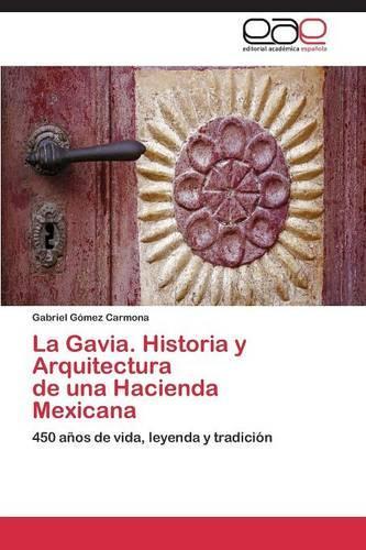 La Gavia. Historia Y Arquitectura de Una Hacienda Mexicana (Paperback)