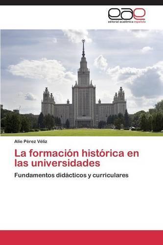 La Formacion Historica En Las Universidades (Paperback)