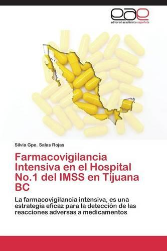 Farmacovigilancia Intensiva En El Hospital No.1 del Imss En Tijuana BC (Paperback)