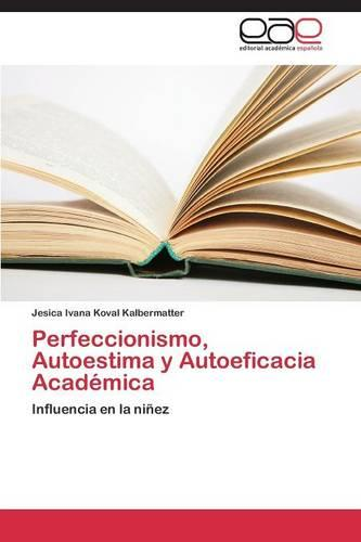 Perfeccionismo, Autoestima y Autoeficacia Academica (Paperback)