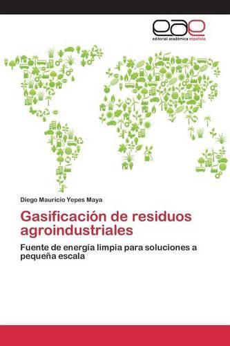 Gasificacion de Residuos Agroindustriales (Paperback)