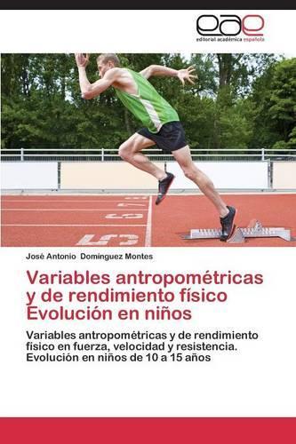 Variables Antropometricas y de Rendimiento Fisico Evolucion En Ninos (Paperback)