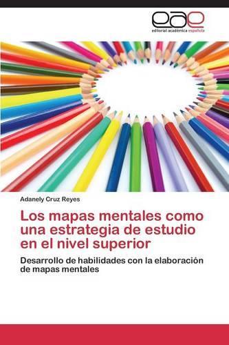 Los Mapas Mentales Como Una Estrategia de Estudio En El Nivel Superior (Paperback)