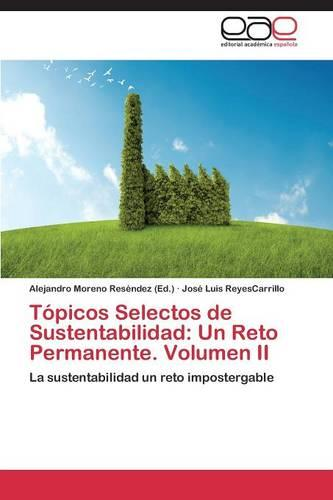 Topicos Selectos de Sustentabilidad: Un Reto Permanente. Volumen II (Paperback)