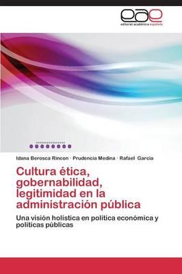 Cultura Etica, Gobernabilidad, Legitimidad En La Administracion Publica (Paperback)