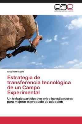 Estrategia de Transferencia Tecnologica de Un Campo Experimental (Paperback)