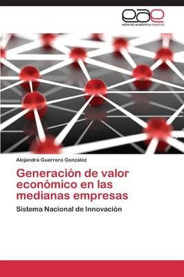 Generacion de Valor Economico En Las Medianas Empresas (Paperback)