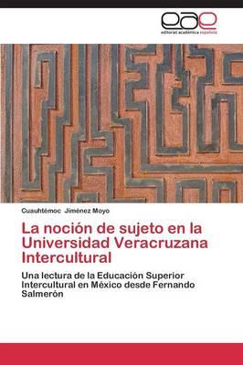 La Nocion de Sujeto En La Universidad Veracruzana Intercultural (Paperback)