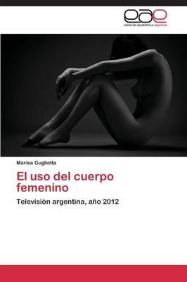 El USO del Cuerpo Femenino (Paperback)