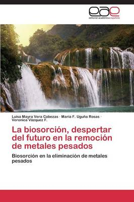 La Biosorcion, Despertar del Futuro En La Remocion de Metales Pesados (Paperback)