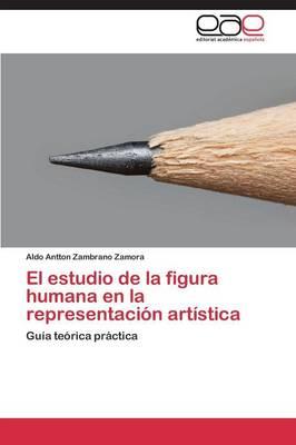 El Estudio de La Figura Humana En La Representacion Artistica (Paperback)