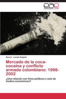 Mercado de La Coca-Cocaina y Conflicto Armado Colombiano: 1998-2002 (Paperback)