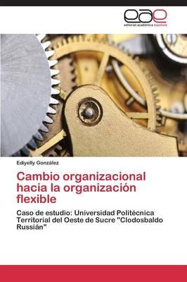 Cambio Organizacional Hacia La Organizacion Flexible (Paperback)