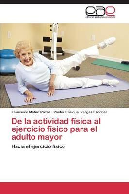 de La Actividad Fisica Al Ejercicio Fisico Para El Adulto Mayor (Paperback)