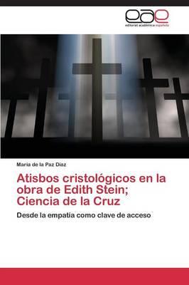 Atisbos Cristologicos En La Obra de Edith Stein; Ciencia de la Cruz (Paperback)