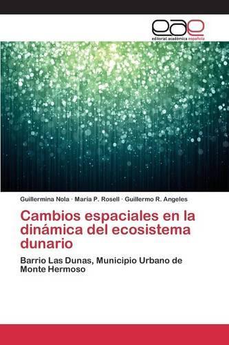 Cambios Espaciales En La Dinamica del Ecosistema Dunario (Paperback)