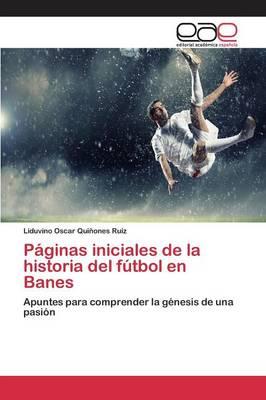 Paginas Iniciales de la Historia del Futbol En Banes (Paperback)