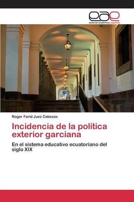 Incidencia de La Politica Exterior Garciana (Paperback)