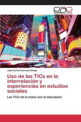 USO de Las Tics En La Interrelacion y Experiencias En Estudios Sociales (Paperback)