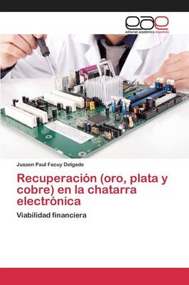 Recuperacion (Oro, Plata y Cobre) En La Chatarra Electronica (Paperback)