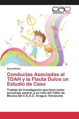 Conductas Asociadas Al Tdah y La Flauta Dulce Un Estudio de Caso (Paperback)
