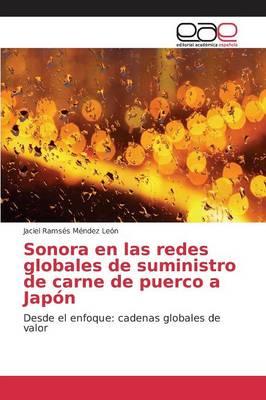 Sonora En Las Redes Globales de Suministro de Carne de Puerco a Japon (Paperback)
