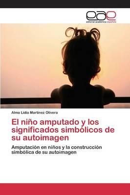 El Nino Amputado y Los Significados Simbolicos de Su Autoimagen (Paperback)
