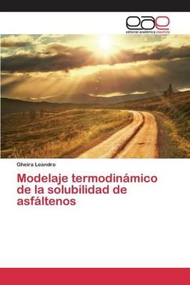 Modelaje Termodinamico de La Solubilidad de Asfaltenos (Paperback)