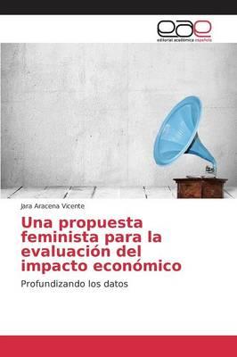 Una Propuesta Feminista Para La Evaluacion del Impacto Economico (Paperback)