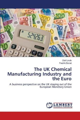 The UK Chemical Manufacturing Industry and the Euro (Paperback)