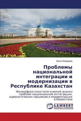 Problemy Natsional'noy Integratsii I Modernizatsii V Respublike Kazakhstan (Paperback)